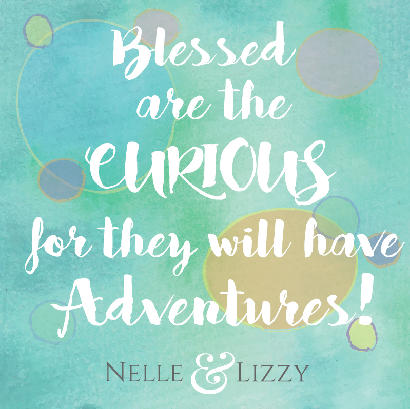 bless are the curious for they will have adventures