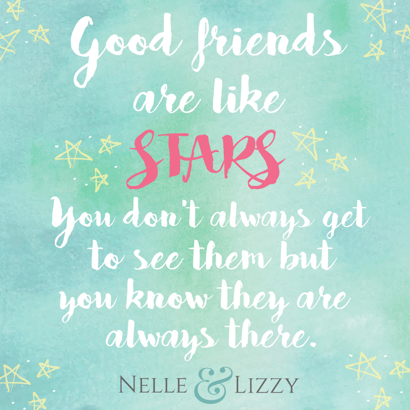 good friends are like stars. you don't always get to see them but you know they are always there