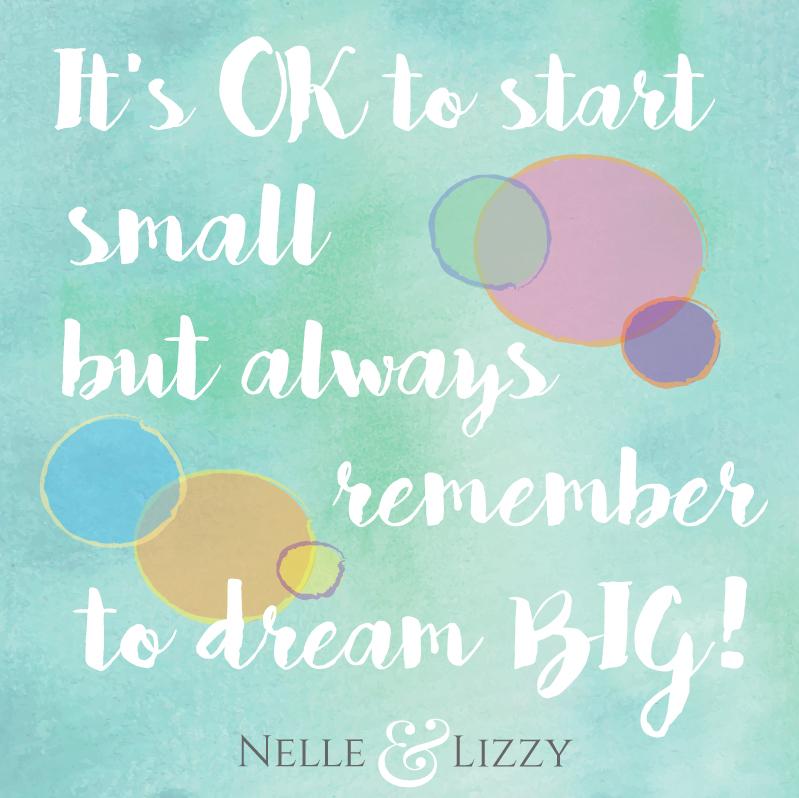 start small dream big